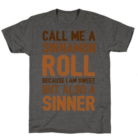 Call Me A Sinnamon Roll Because I Am Sweet But Also A Sinner T-Shirt