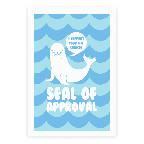 Seal of Approval Supports Your Life Choices Poster