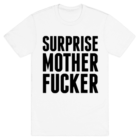 Surprise Mother F***er Mens T-Shirt