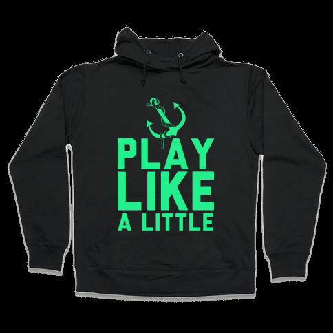 Play Like A Little Hooded Sweatshirt