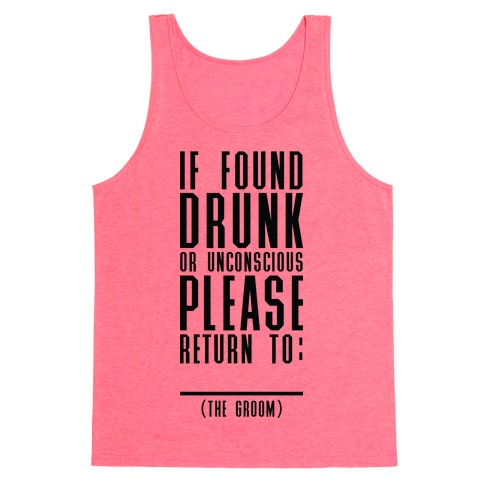 If Found Drunk or Unconscious Please Return to the Groom Tank Top