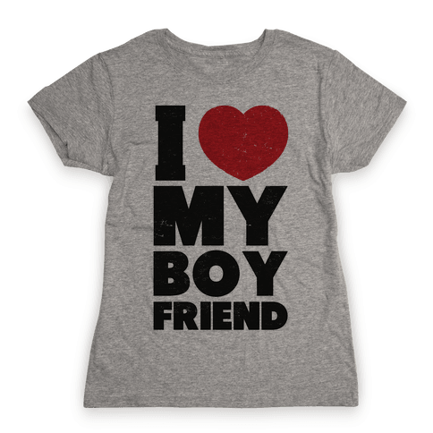 I Love My Boyfriend Womens T-Shirt