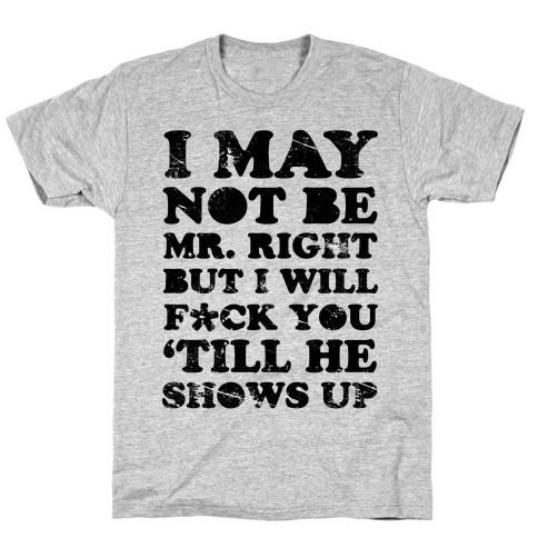 I May Not be Mr. Right Mens T-Shirt
