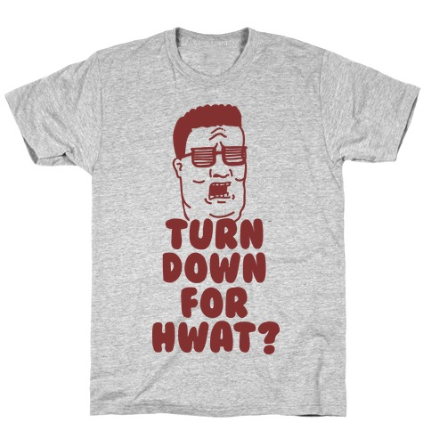 Turn Down For HWAT T-Shirt