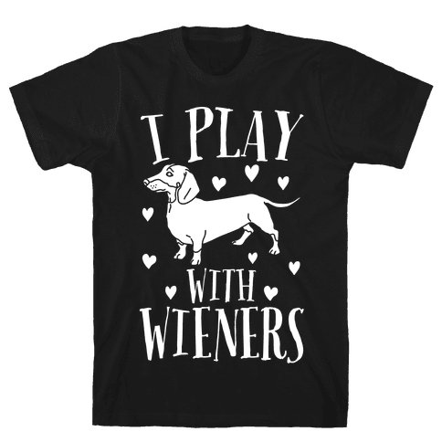 I Play With Weiners  Mens T-Shirt