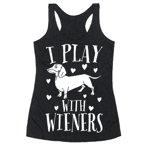 I Play With Weiners  Racerback Tank Top