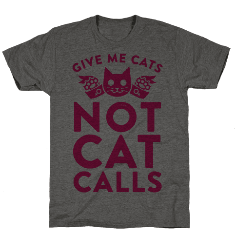 Give Me Cat's. Not Catcalls Mens T-Shirt