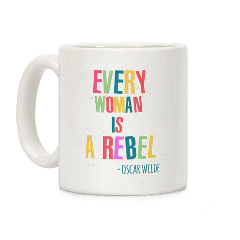 Every Woman Is A Rebel Oscar Wilde Coffee Mug