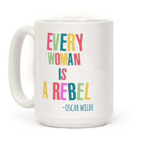 Every Woman Is A Rebel Oscar Wilde