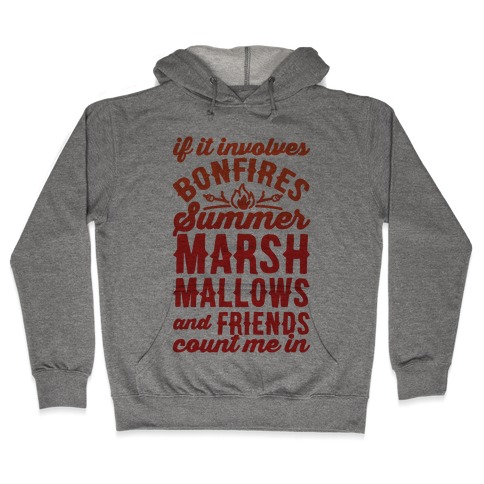 Bonfires Summer Marshmallows and Friends Count Me In Hooded Sweatshirt