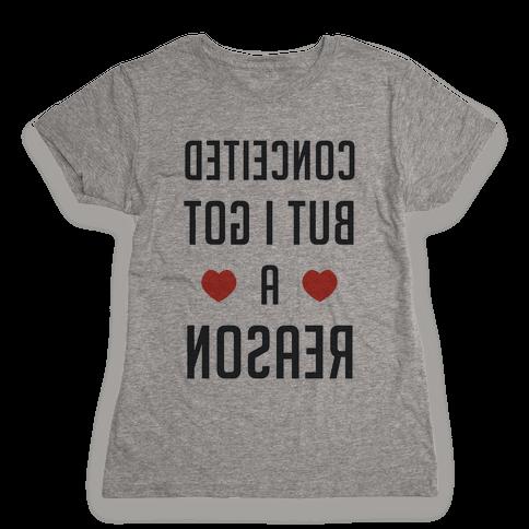 Conceited But I Got a Reason (Mirror) Womens T-Shirt