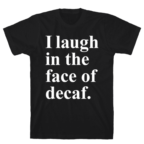 I Laugh In The Face Of Decaf Mens T-Shirt