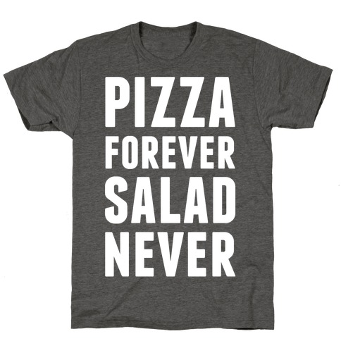 Pizza Forever Salad Never Mens/Unisex T-Shirt
