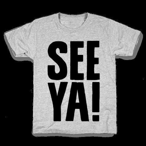 See Ya Kids T-Shirt