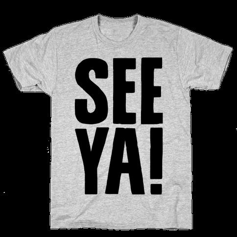 See Ya Mens T-Shirt