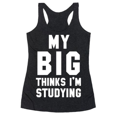 My Big Thinks I'm Studying Racerback Tank Top