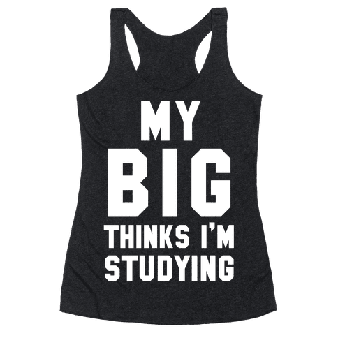 My Big Thinks I'm Studying Racerback Tank Top