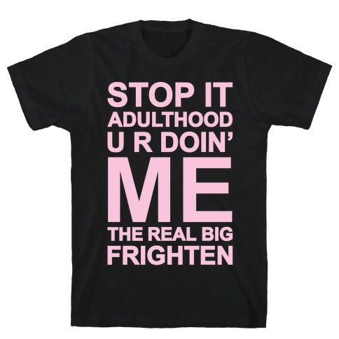 Stop It Adulthood T-Shirt