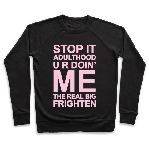 Stop It Adulthood Pullover