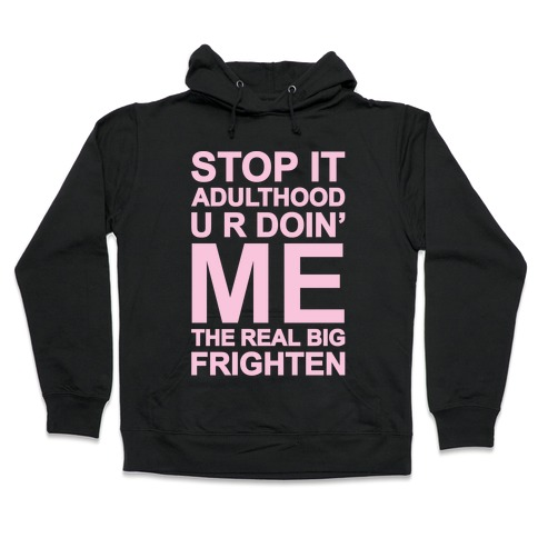 Stop It Adulthood Hooded Sweatshirt
