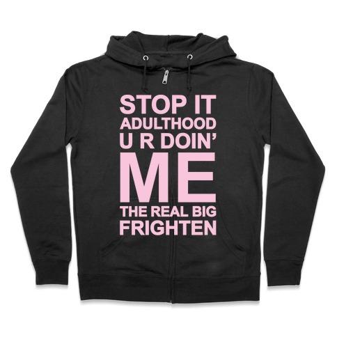 Stop It Adulthood Zip Hoodie