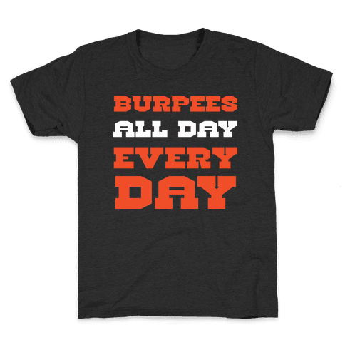 Burpees All Day Everyday Kids T-Shirt