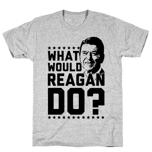 What Would Reagan Do? Mens T-Shirt