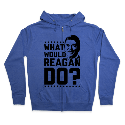 What Would Reagan Do? Zip Hoodie