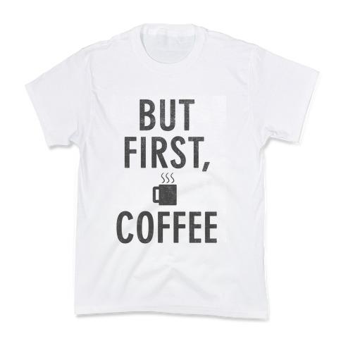 But First, Coffee Kids T-Shirt