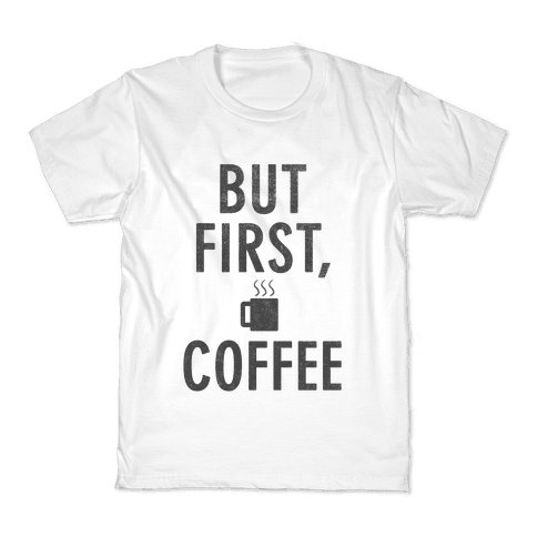 But First, Coffee Kids T-Shirt