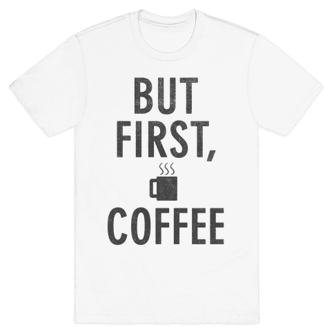 But First, Coffee Mens T-Shirt
