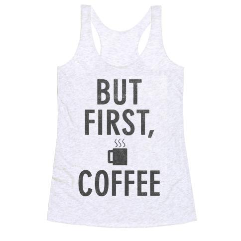 But First, Coffee Racerback Tank Top