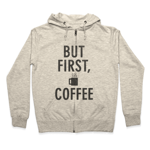 But First, Coffee Zip Hoodie