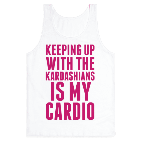 Keeping Up With The Kardashians Is My Cardio Tank Top