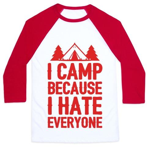 I Camp Because I Hate Everyone Baseball Tee