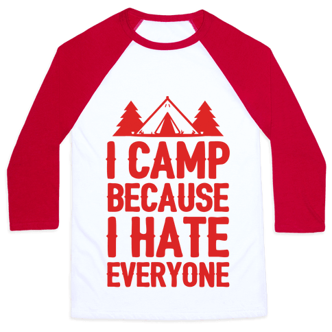 I Camp Because I Hate Everyone Baseball Tee