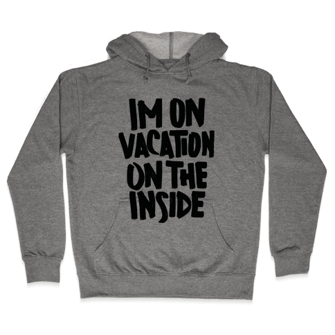 Vacation On The Inside Hooded Sweatshirt