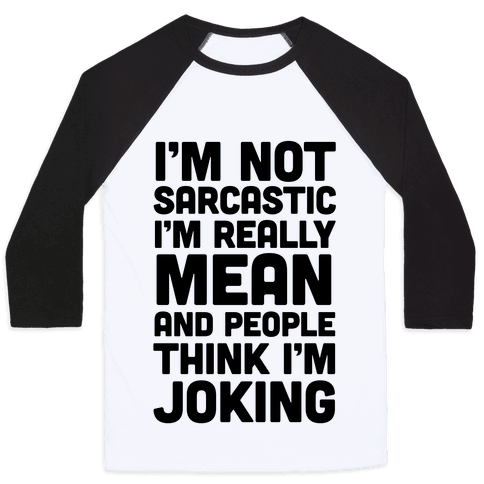 I'm Really Mean And People Think I'm Joking Baseball Tee