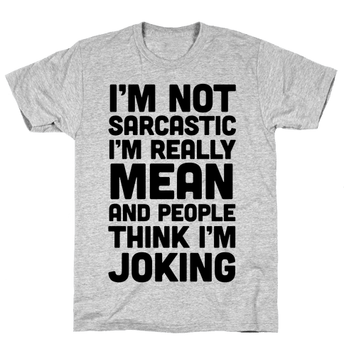 I'm Really Mean And People Think I'm Joking Mens T-Shirt