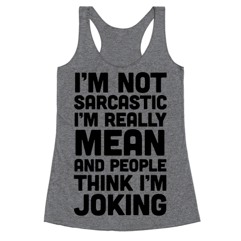 I'm Really Mean And People Think I'm Joking Racerback Tank Top