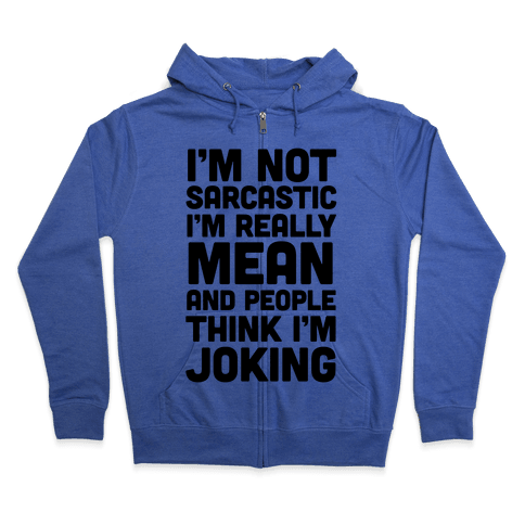 I'm Really Mean And People Think I'm Joking Zip Hoodie