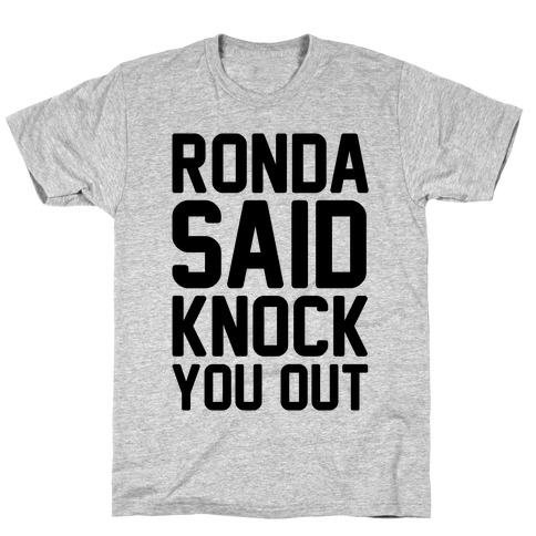 Ronda Said Knock You Out T-Shirt