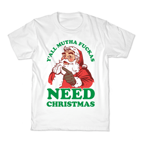 Y'all Mutha F***as Need Christmas Kids T-Shirt