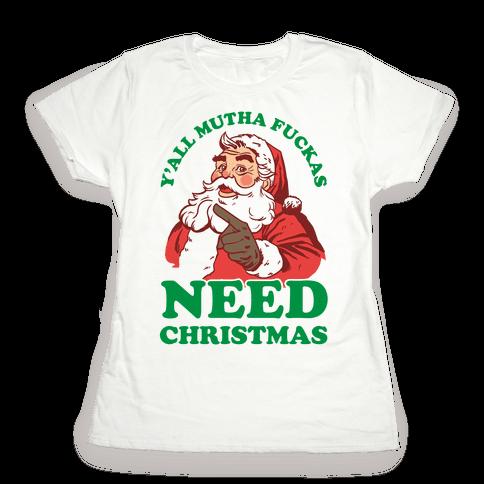 Y'all Mutha F***as Need Christmas Womens T-Shirt