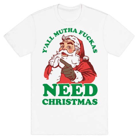 Y'all Mutha F***as Need Christmas Mens T-Shirt