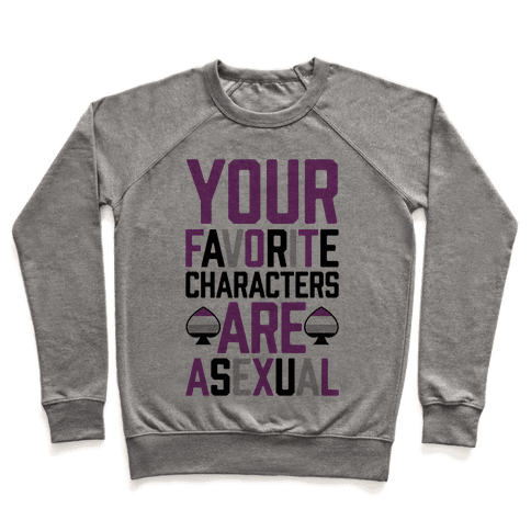 Your Favorite Characters Are Asexual Pullover