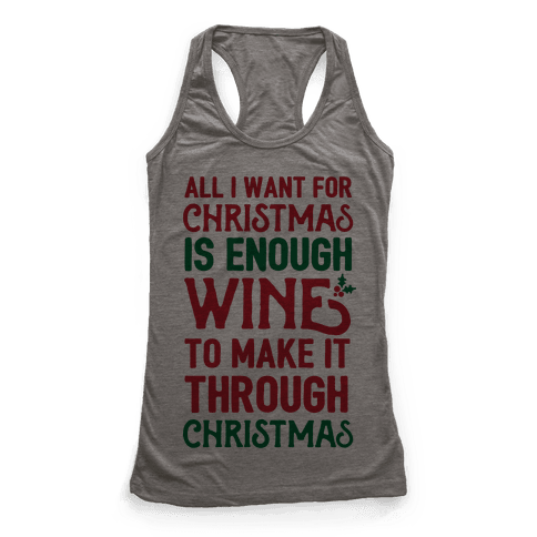 All I Want For Christmas Is Enough Wine To Make It Through Christmas Racerback Tank Top