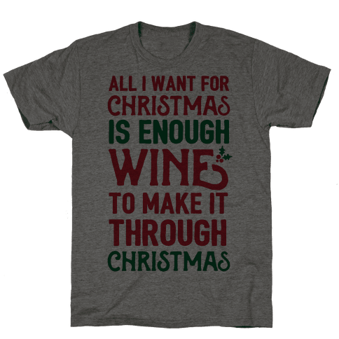All I Want For Christmas Is Enough Wine To Make It Through Christmas Mens T-Shirt