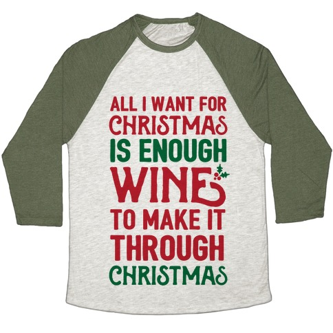All I Want For Christmas Is Enough Wine To Make It Through Christmas Baseball Tee