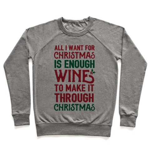 All I Want For Christmas Is Enough Wine To Make It Through Christmas Pullover